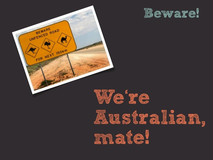 Beware!We'reAustralian,mate!