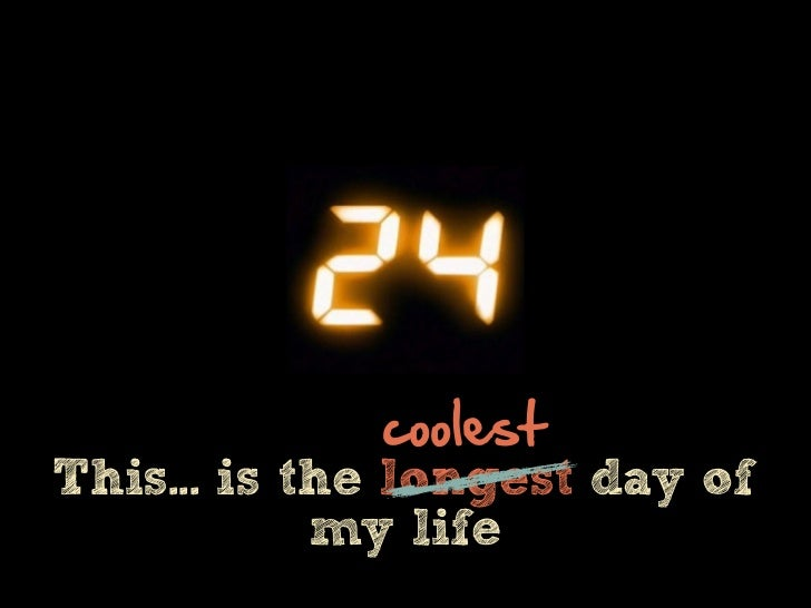 coolestThis... is the longest day of            my life