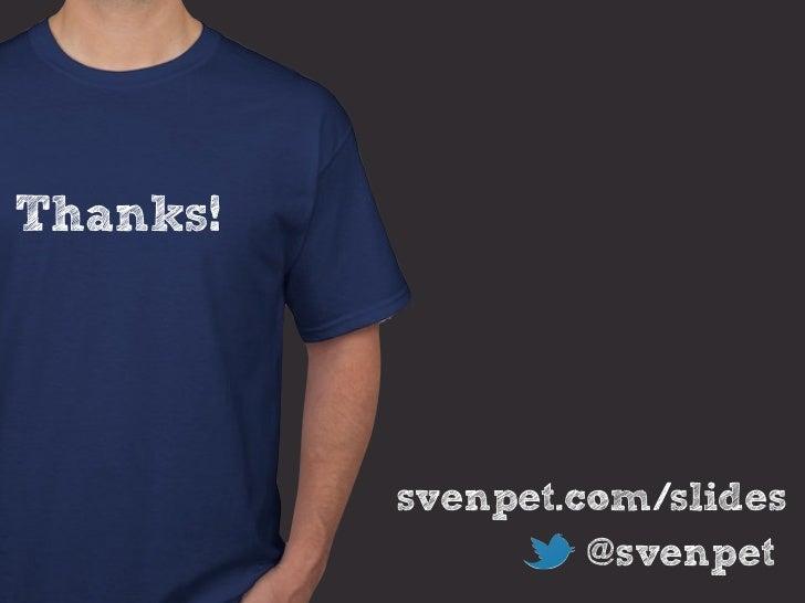 Thanks!          svenpet.com/slides                   @svenpet