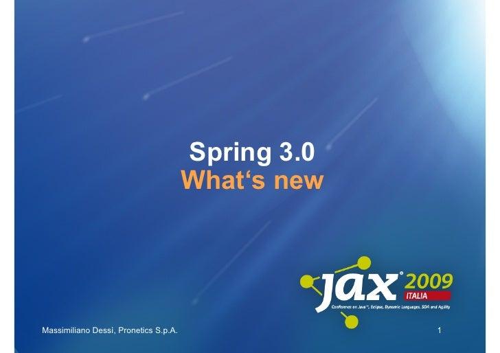 Spring 3.0                                        What's new     Massimiliano Dessì, Pronetics S.p.A.                1