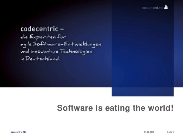 codecentric AG 31.07.2013 Seite 1 Software is eating the world!