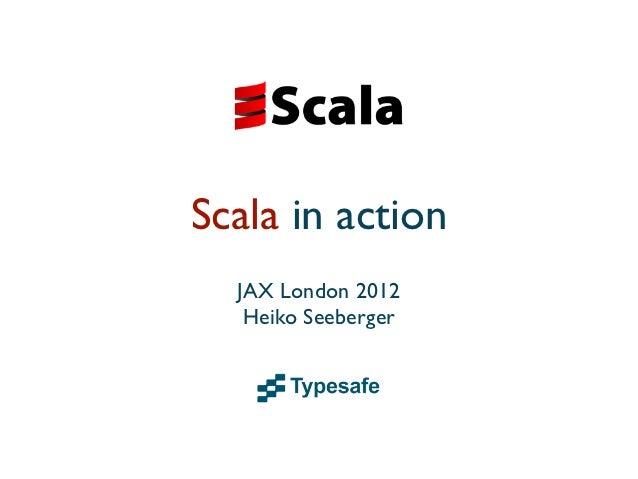 Scala in action  JAX London 2012   Heiko Seeberger