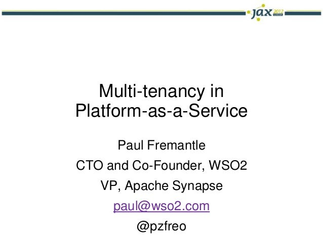 Multi-tenancy inPlatform-as-a-Service     Paul FremantleCTO and Co-Founder, WSO2   VP, Apache Synapse     paul@wso2.com   ...