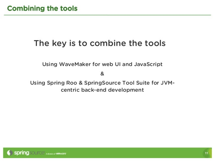 Combining the tools       The key is to combine the tools          Using WaveMaker for web UI and JavaScript              ...