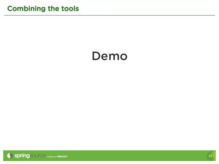 Combining the tools                      Demo                             12