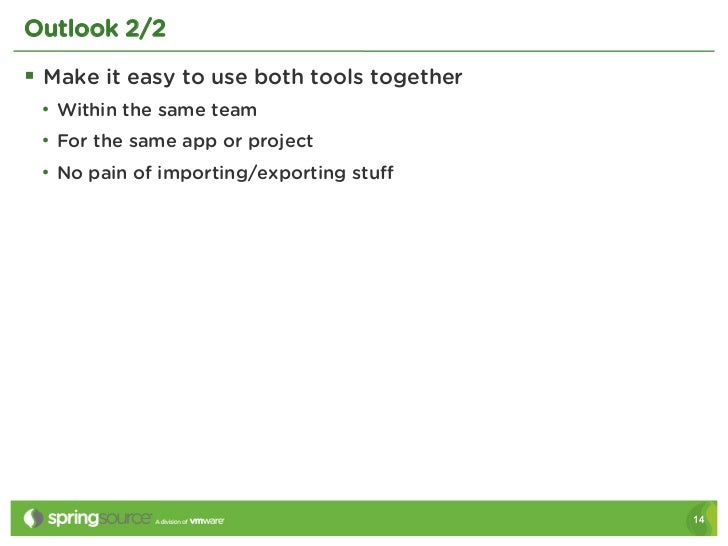 Outlook 2/2§ Make it easy to use both tools together • Within the same team • For the same app or project • No pain o...