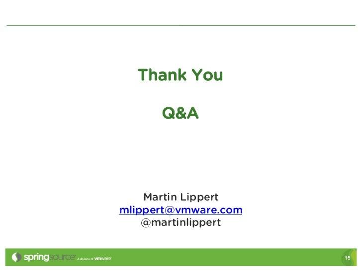 Thank You      Q&A    Martin Lippertmlippert@vmware.com    @martinlippert                      15