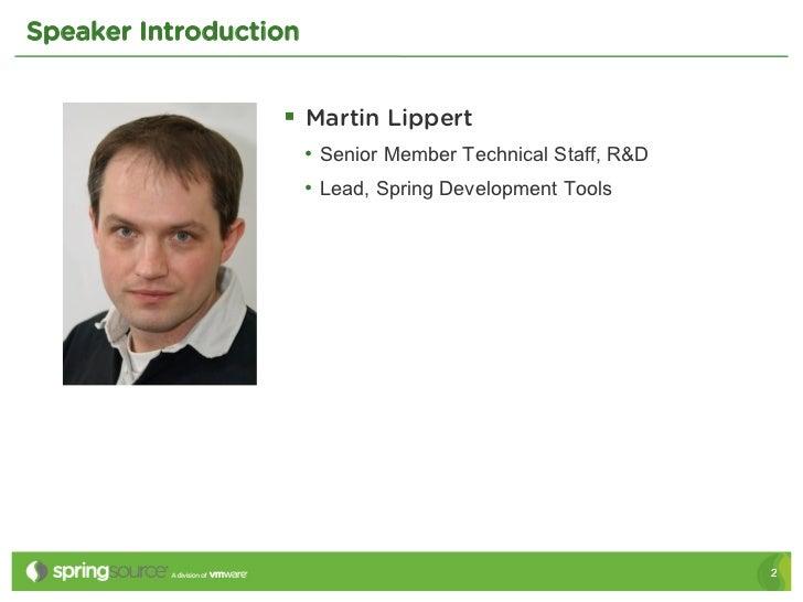 Speaker Introduction                  § Martin Lippert                       • Senior Member Technical Staff, R&D      ...