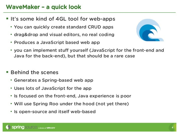 WaveMaker – a quick look§ It's some kind of 4GL tool for web-apps • You can quickly create standard CRUD apps • drag&d...