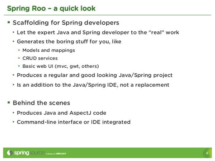 """Spring Roo – a quick look§ Scaffolding for Spring developers • Let the expert Java and Spring developer to the """"real"""" wo..."""
