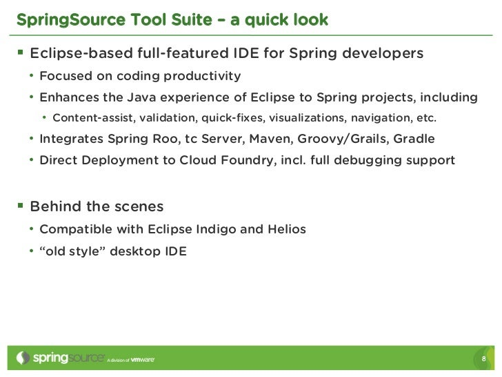 SpringSource Tool Suite – a quick look§ Eclipse-based full-featured IDE for Spring developers • Focused on coding produ...
