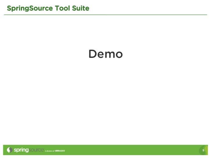 SpringSource Tool Suite                      Demo                             9