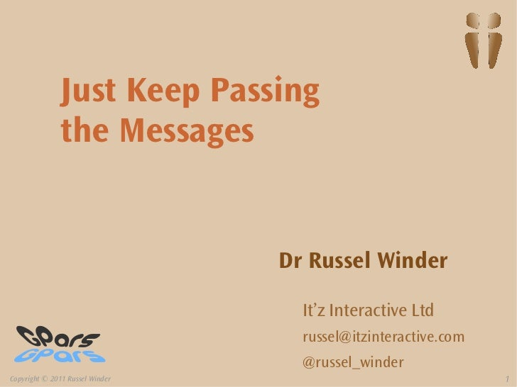 Just Keep Passing               the Messages                                 Dr Russel Winder                             ...