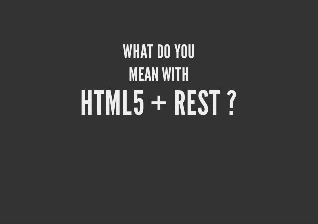 TAKE A REST...WITH JAX-RS RESTFUL ENDPOINTS   Uses HTTP standards   GET, POST, UPDATE, DELETE, etc...   Returns XML, JSON ...