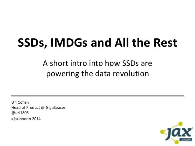 SSDs, IMDGs and All the Rest  A short intro into how SSDs are  powering the data revolution  Uri Cohen  Head of Product @ ...