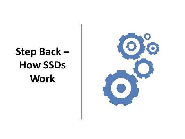 Step Back –  How SSDs  Work
