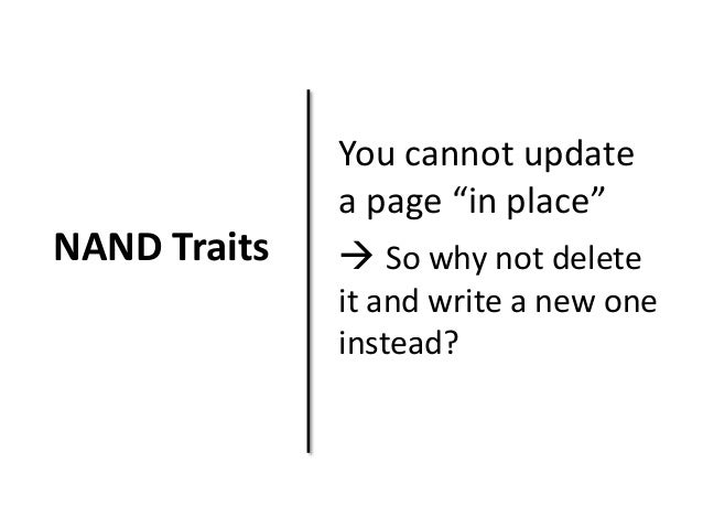 """NAND Traits  You cannot update  a page """"in place""""   So why not delete  it and write a new one  instead?"""