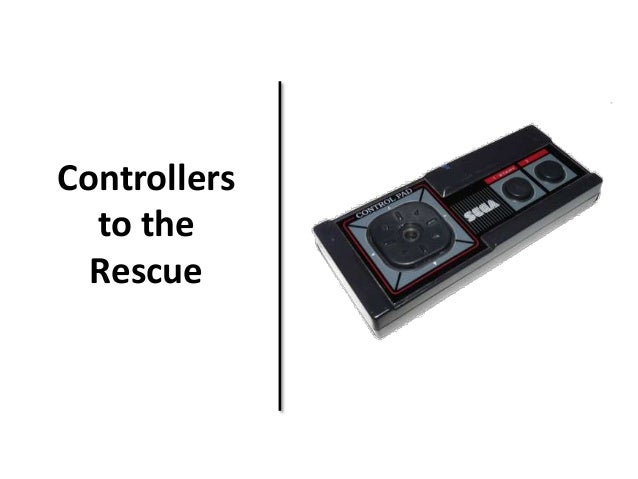 Controllers  to the  Rescue