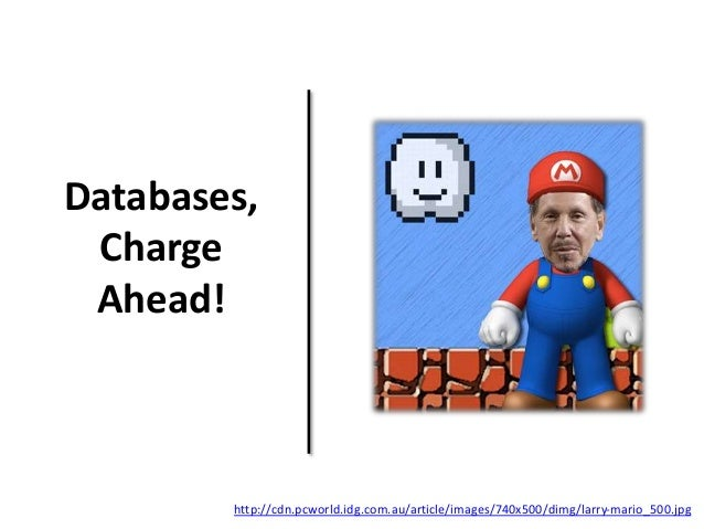 Databases,  Charge  Ahead!  http://cdn.pcworld.idg.com.au/article/images/740x500/dimg/larry-mario_500.jpg