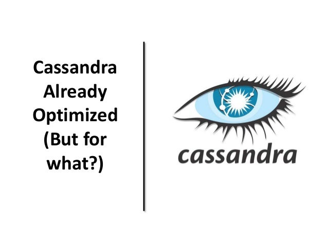 Cassandra  Already  Optimized  (But for  what?)