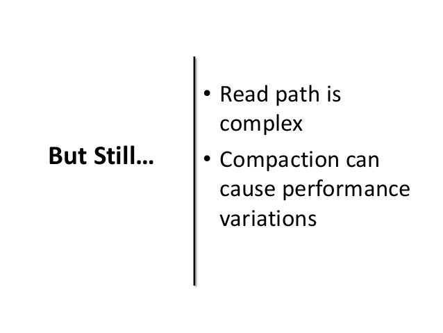 But Still…  • Read path is  complex  • Compaction can  cause performance  variations