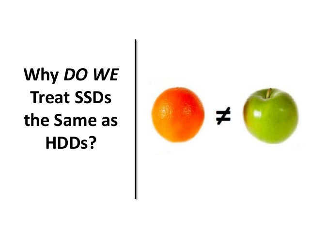 Why DO WE  Treat SSDs  the Same as  HDDs?