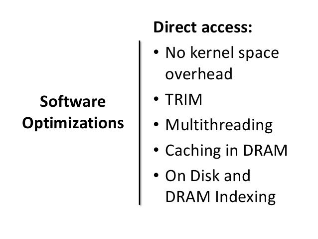 Software  Optimizations  Direct access:  • No kernel space  overhead  • TRIM  • Multithreading  • Caching in DRAM  • On Di...