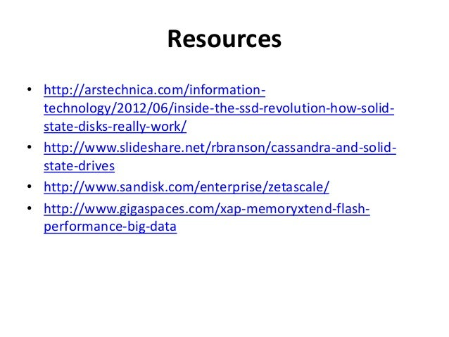 Resources  • http://arstechnica.com/information-technology/  2012/06/inside-the-ssd-revolution-how-solid-state-  disks-rea...