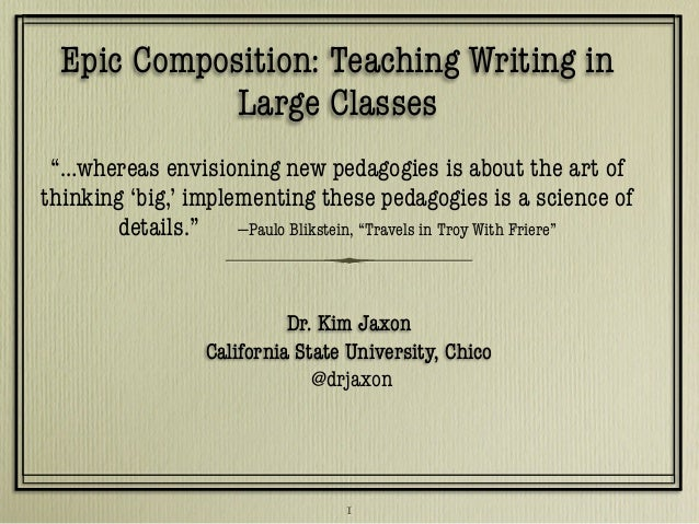 """Epic Composition: Teaching Writing in Large Classes """"…whereas envisioning new pedagogies is about the art of thinking 'big..."""
