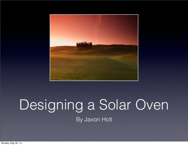Designing a Solar OvenBy Jaxon HoltMonday, May 20, 13