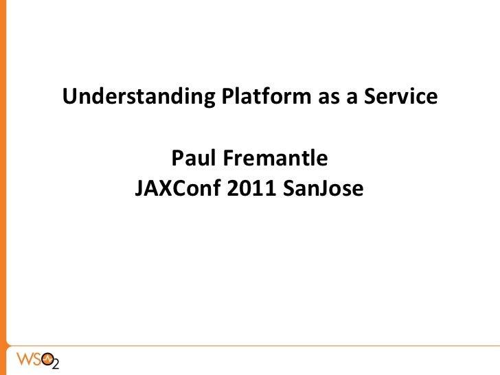 Understanding Platform as a Service Paul Fremantle JAXConf 2011 SanJose
