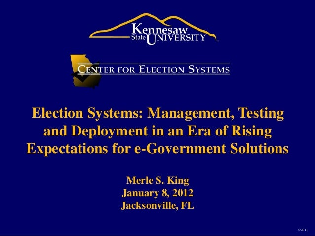 Election Systems: Management, Testing   and Deployment in an Era of RisingExpectations for e-Government Solutions         ...