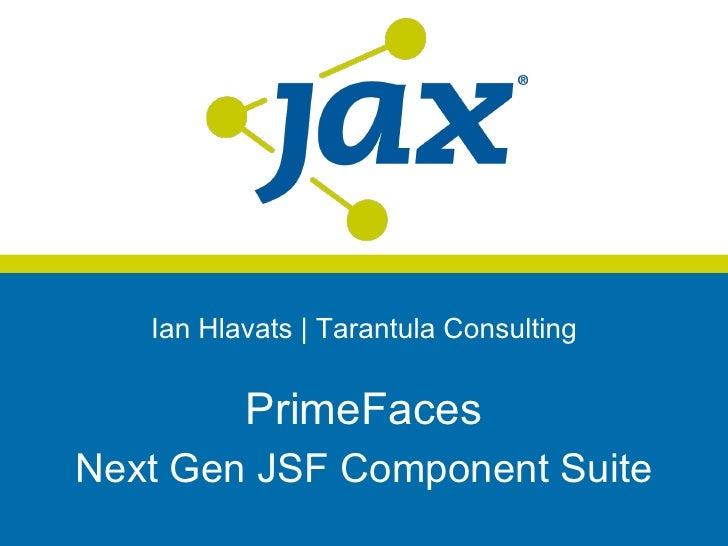 Ian Hlavats | Tarantula Consulting          PrimeFacesNext Gen JSF Component Suite
