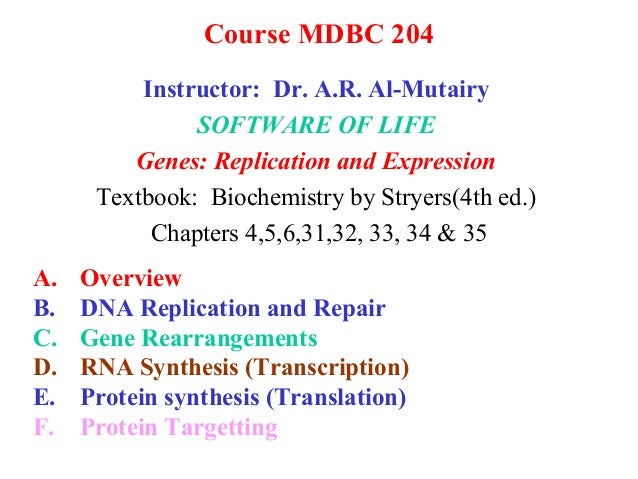 Course MDBC 204 Instructor: Dr. A.R. Al-Mutairy SOFTWARE OF LIFE Genes: Replication and Expression Textbook: Biochemistry ...