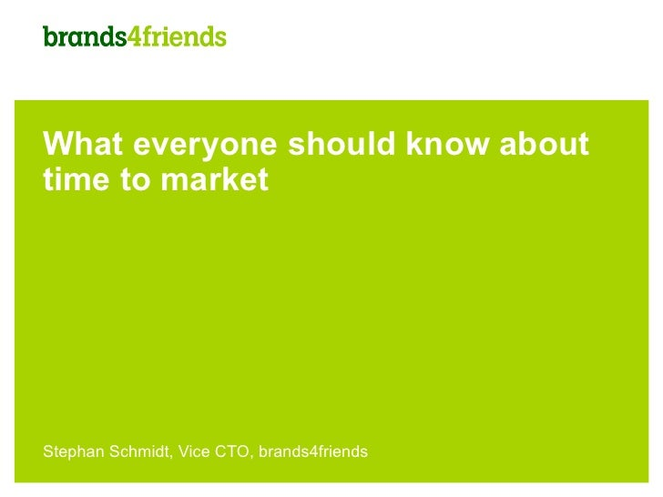 What everyone should know abouttime to marketStephan Schmidt, Vice CTO, brands4friends