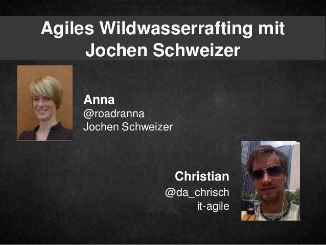 Agiles Wildwasserrafting mitJochen SchweizerAnna@roadrannaJochen SchweizerChristian@da_chrischit-agile