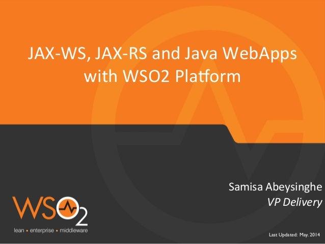 Last Updated: May. 2014  VP  Delivery   Samisa  Abeysinghe   JAX-‐WS,  JAX-‐RS  and  Java  WebApps   ...