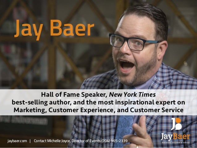 jaybaer.com | Contact Michelle Joyce, Director of Events (704) 965-2339 Jay Baer Hall of Fame Speaker, New York Times 