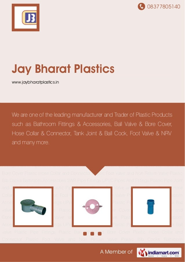 08377805140A Member ofJay Bharat Plasticswww.jaybharatplastics.inPlastic Pipe Fittings Plastic Ball Valve and Bore Cover P...