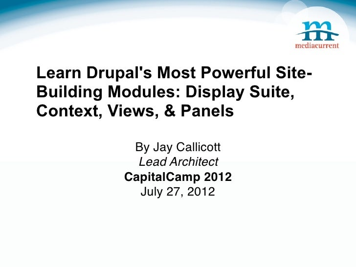 Learn Drupals Most Powerful Site-Building Modules: Display Suite,Context, Views, & Panels           By Jay Callicott      ...