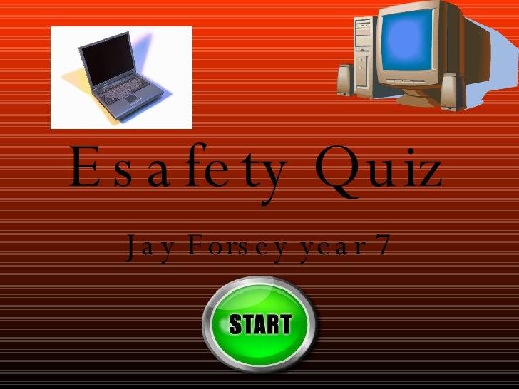 Esafety Quiz Jay Forsey year 7