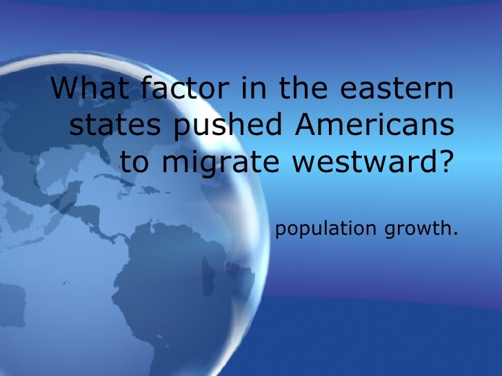 population growth. What factor in the eastern states pushed Americans to migrate westward?