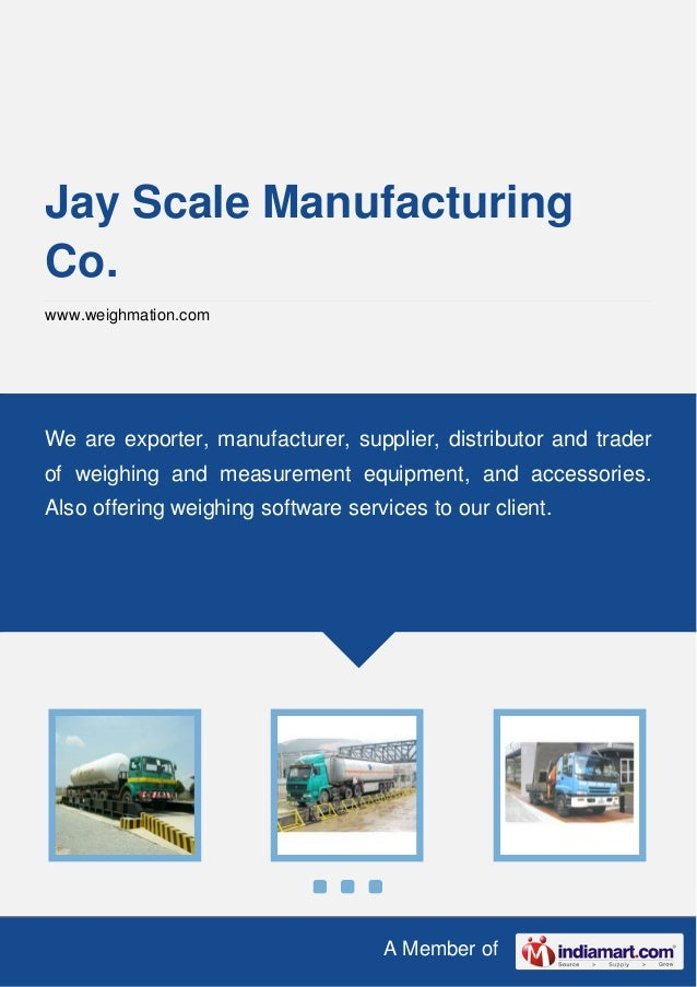 A Member of Jay Scale Manufacturing Co. www.weighmation.com We are exporter, manufacturer, supplier, distributor and trade...