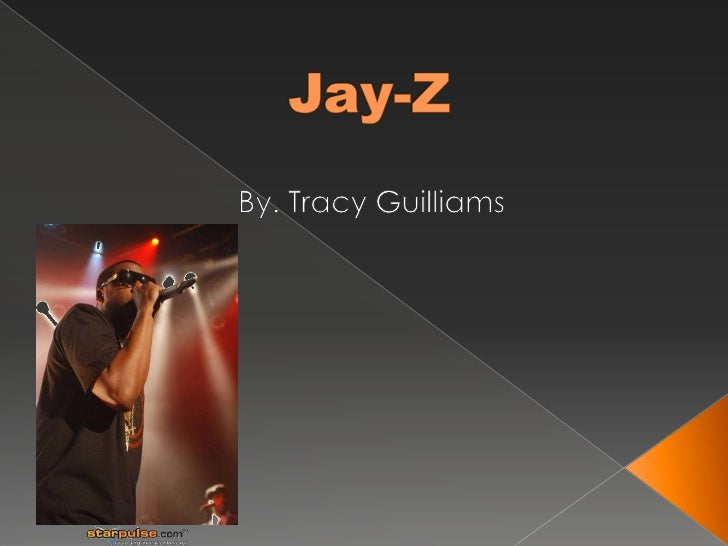 Jay-Z<br />By. Tracy Guilliams<br />