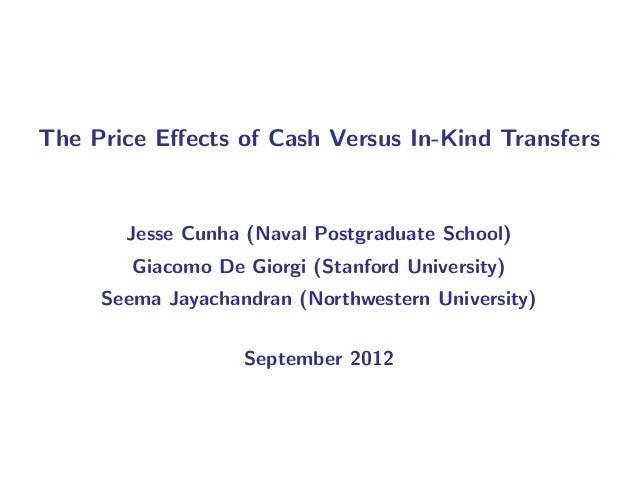 The Price Effects of Cash Versus In-Kind Transfers       Jesse Cunha (Naval Postgraduate School)        Giacomo De Giorgi (...