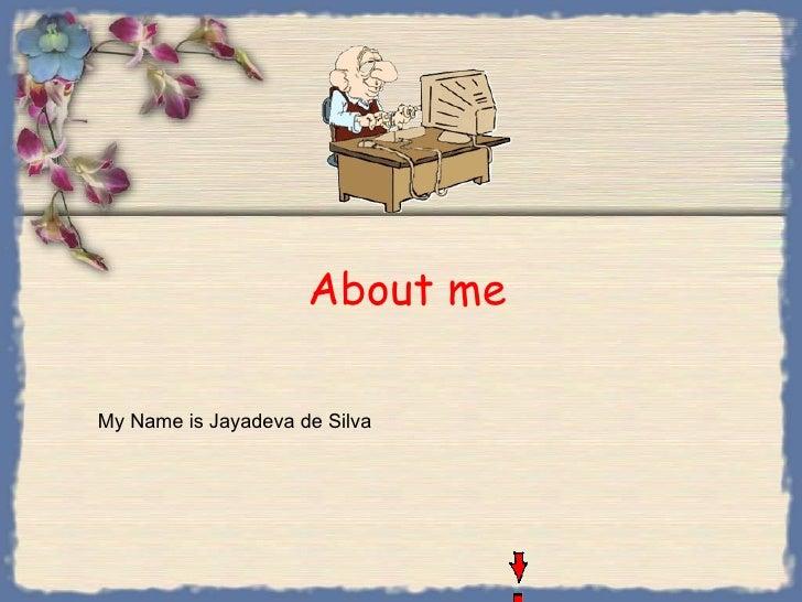 About me My Name is Jayadeva de Silva
