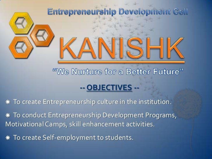 -- OBJECTIVES --   To create Entrepreneurship culture in the institution.To conduct Entrepreneurship Development Program...