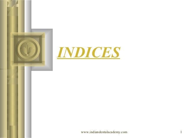 INDICES  www.indiandentalacademy.com  1