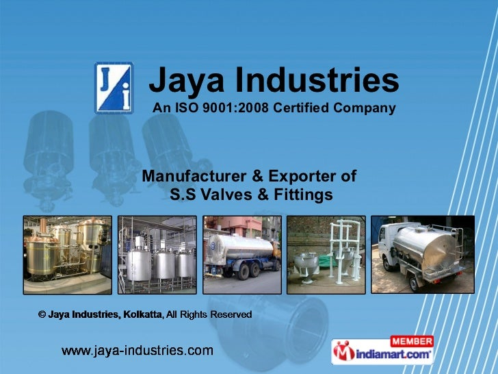 Manufacturer & Exporter of  S.S Valves & Fittings Jaya Industries An ISO 9001:2008 Certified Company