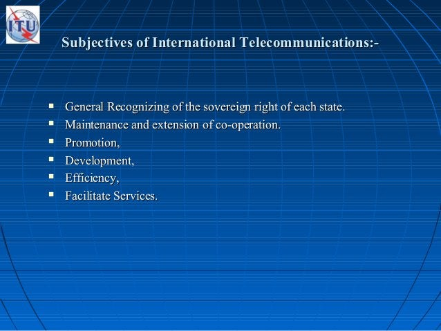 Subjectives of International Telecommunications:-Subjectives of International Telecommunications:-  General Recognizing o...